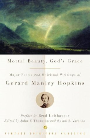 Mortal Beauty, God's Grace:  Major Poems and Spiritual Writings of Gerard Manley Hopkins