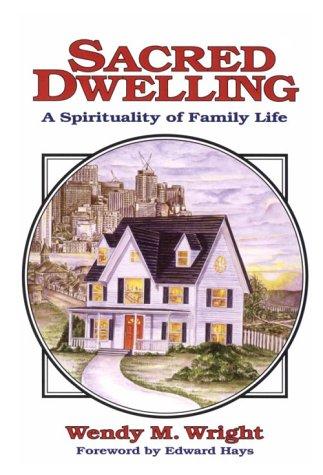 Sacred Dwelling: A Spirituality of Family Life